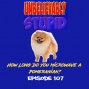 Artwork for How Long Do You Microwave a Pomeranian? | Unbelievably Stupid 108