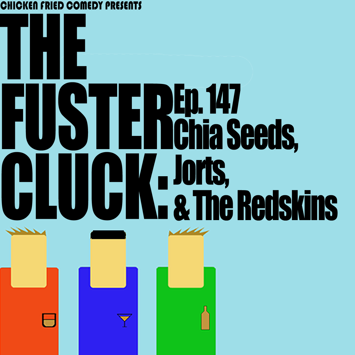 The Fustercluck Ep 147: Chia Seeds, Jorts, and the Redskins