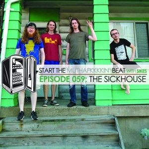 Start The Beat 059: THE SICKHOUSE