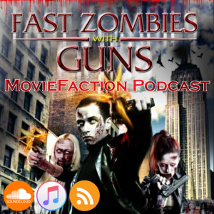 MovieFaction Podcast - Fast Zombies with Guns