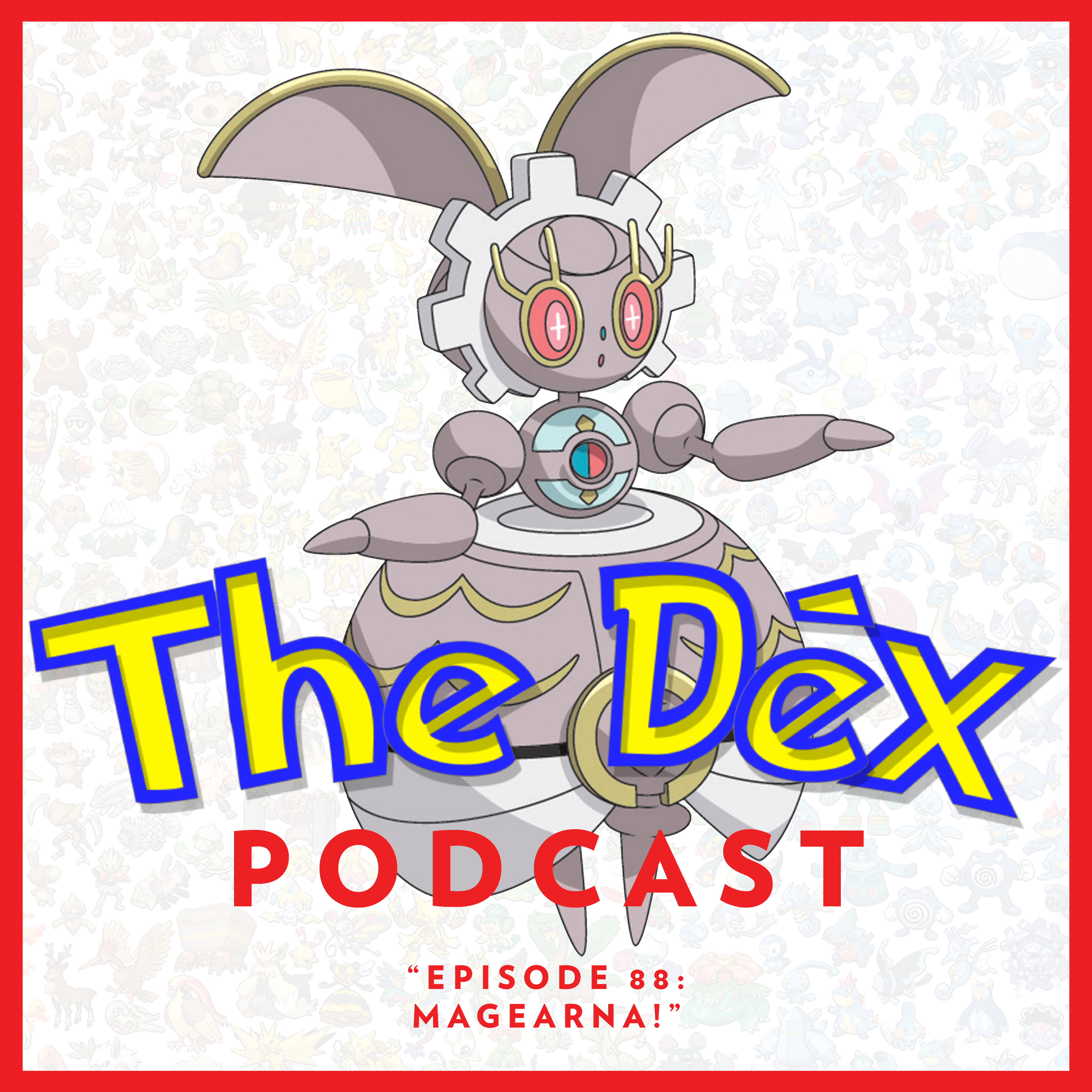 The Dex! Podcast #88: Magearna!