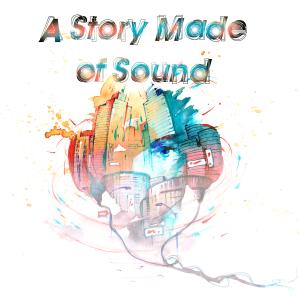 A Story Made of Sound