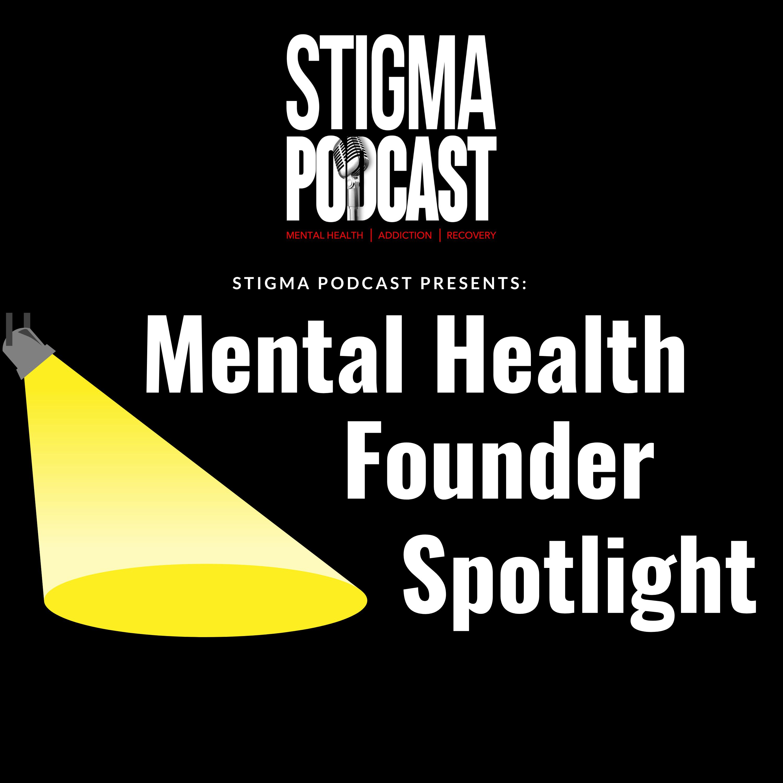 Stigma Podcast - Mental Health - #64 - Founder Spotlight #1 (Mental Health Startup Pitches)
