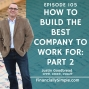 Artwork for Ep. 105: How to Build the Best Company to Work For: Part 2