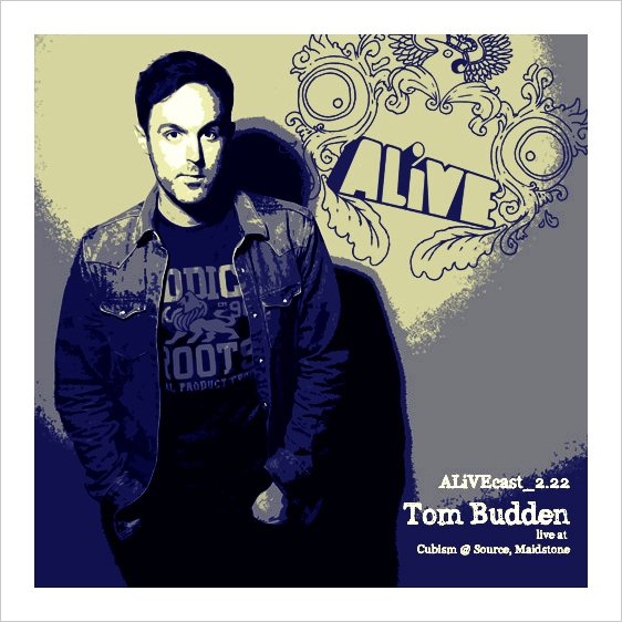 ALiVEcast_2.22 - Tom Budden (live @ Source, Maidstone)