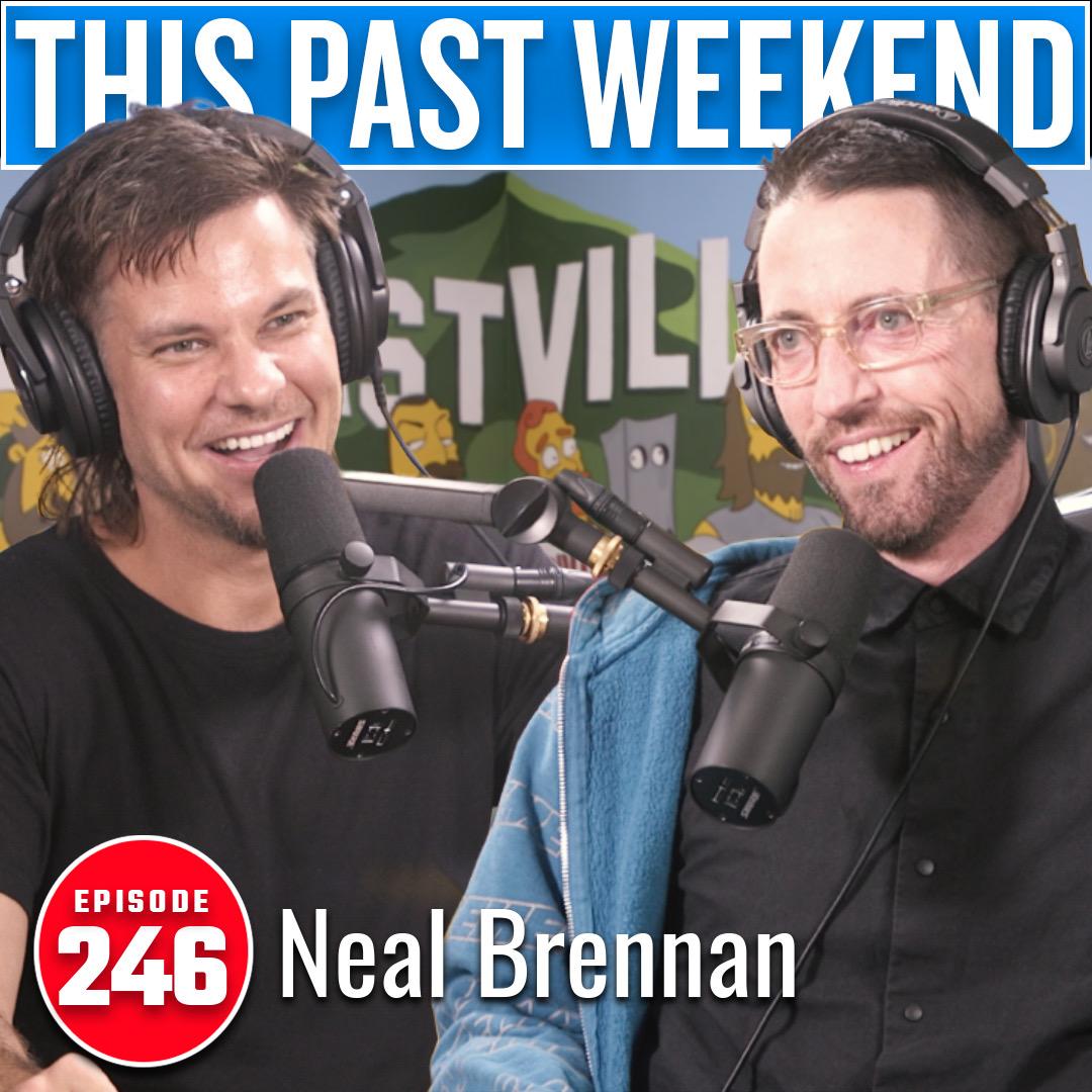 Neal Brennan | This Past Weekend #246