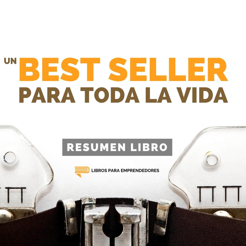 Un Best Seller para Toda la Vida - #145 - Un Resumen de Libros para Emprendedores