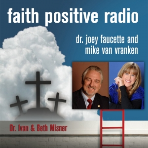 Faith Positive Radio: Dr. Ivan and Beth Misner