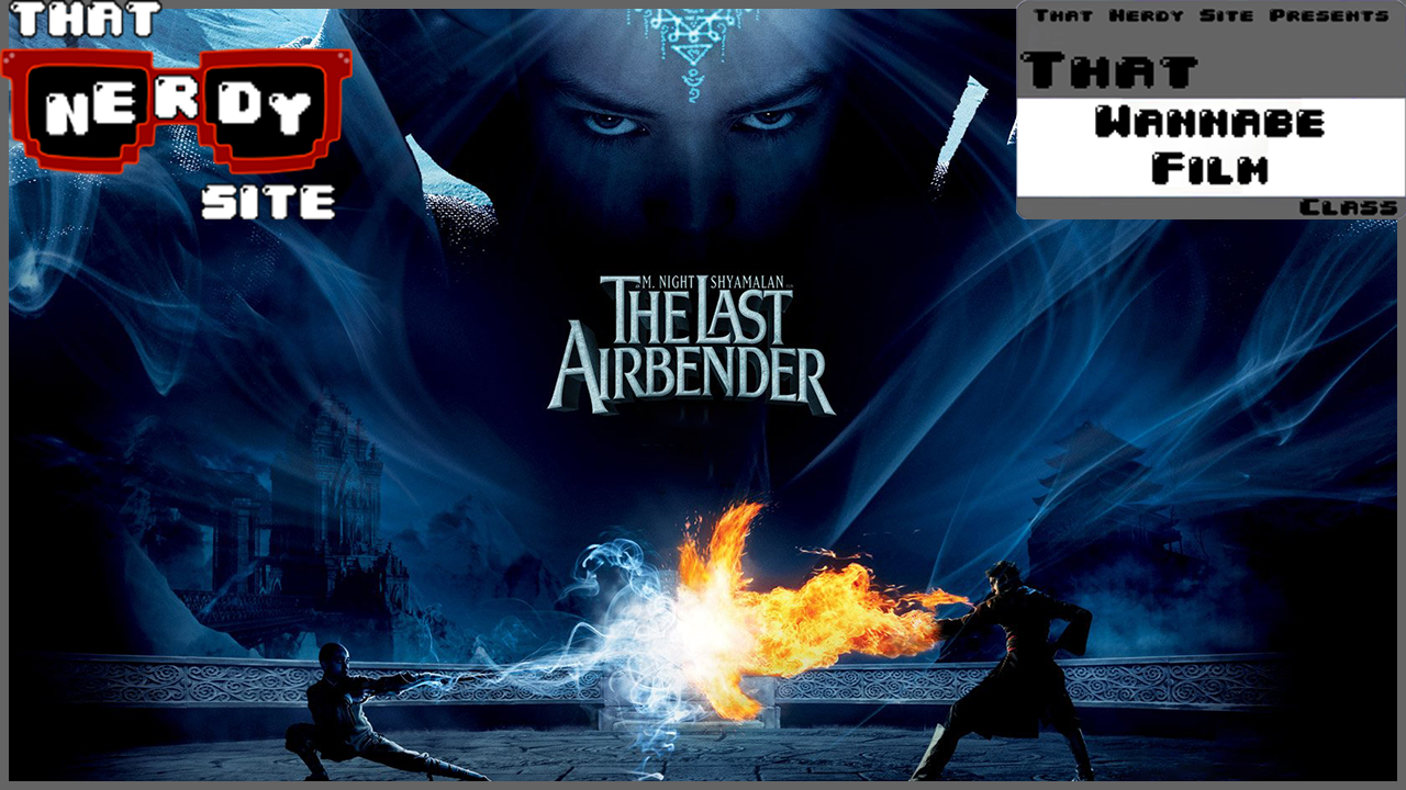 The Last Airbender: A Special Chaos Episode (That Wannabe Film Class Ep. 30)