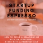 Artwork for Startup Funding Espresso - How to build a relationship with an investor - start with a prospect list