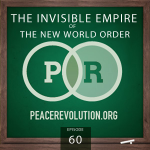 Peace Revolution episode 060: The Invisible Empire of The New World Order / You Can Hear It, If You Listen