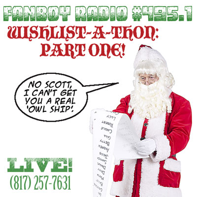 Fanboy Radio #495.1 - WISH-LIST-A-THON '08: Part 1