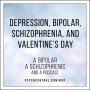 Artwork for Depression, Bipolar, Schizophrenia, and Valentine's Day