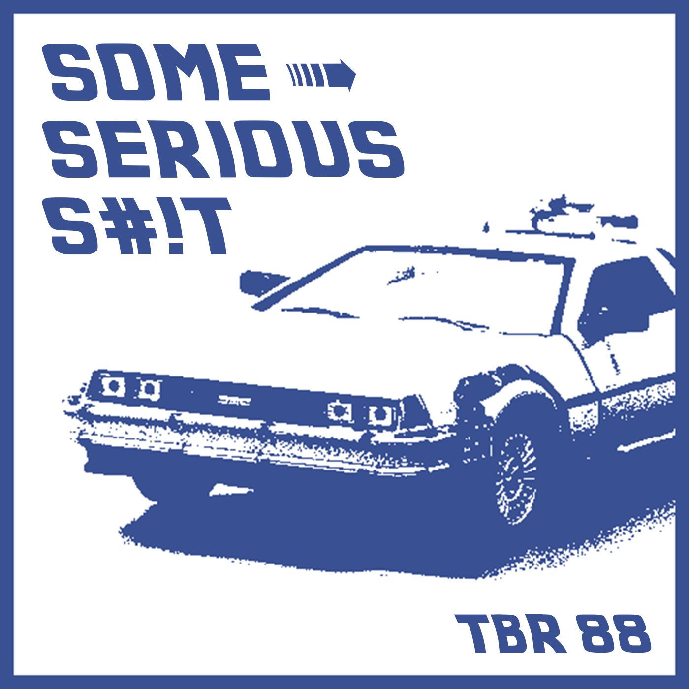 Episode 88 - Some Serious S#!t