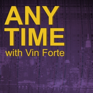 Any Time with Vin Forte