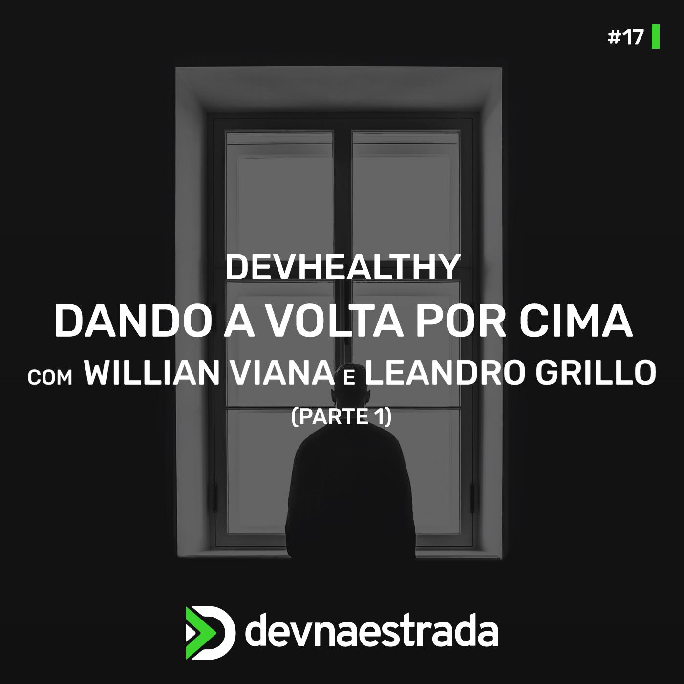 DevHealthy #17 - Dando a volta por cima - Willian Viana e Leandro Grillo - Parte 1