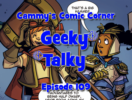 Cammy's Comic Corner - Geeky Talky - Episode 109