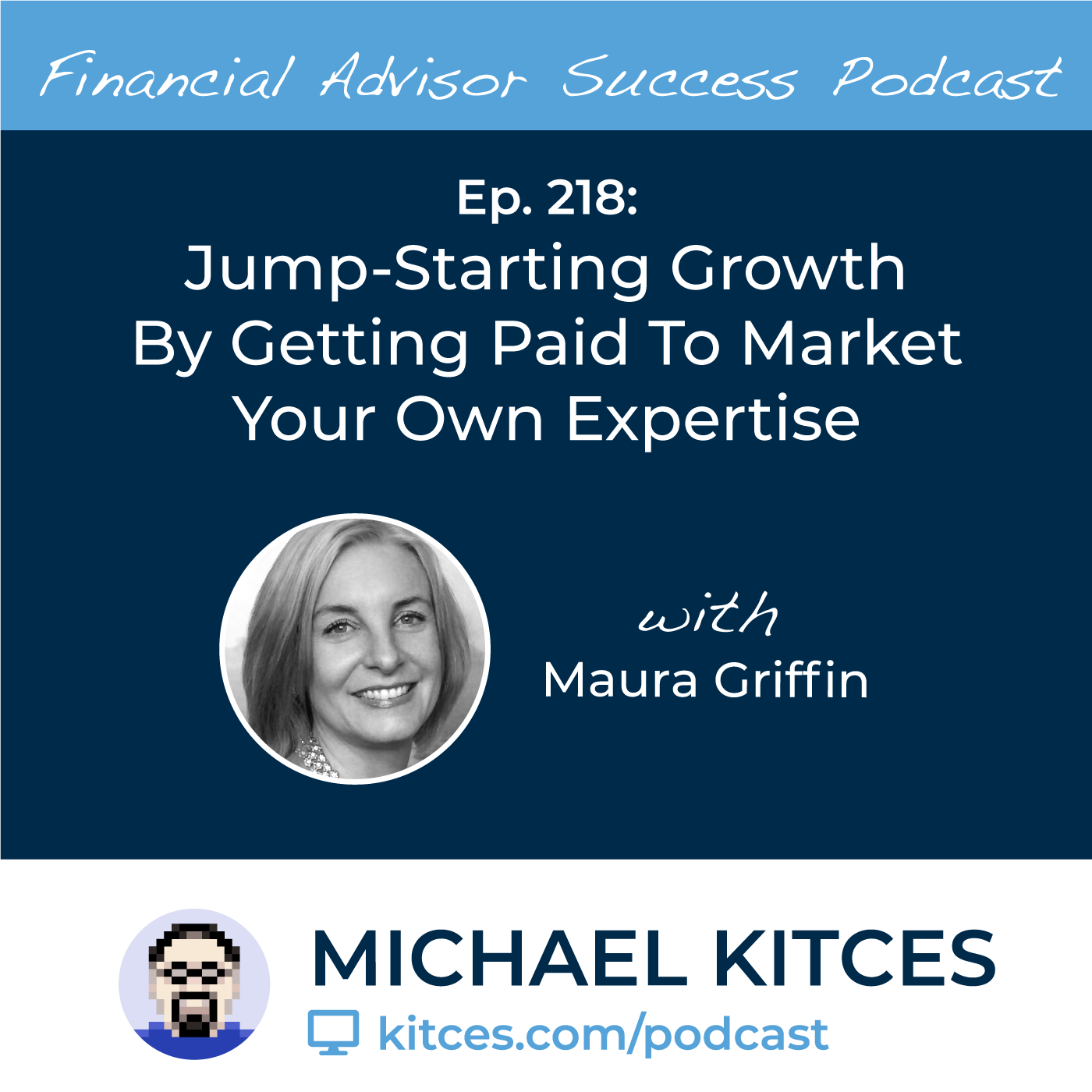 Ep 218: Jumpstarting Growth By Getting Paid To Market Your Own Expertise with Maura Griffin