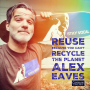Artwork for 028 Reuse: Because You Can't Recycle the Planet - with Alex Eaves