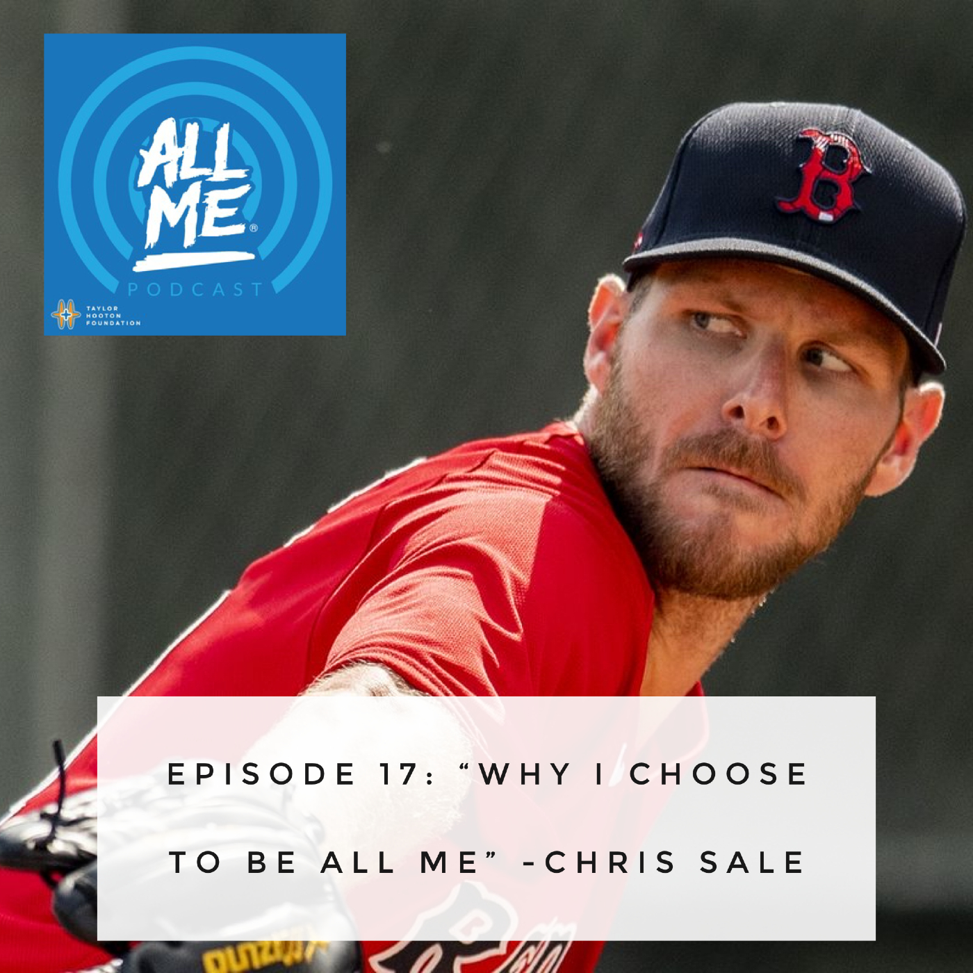 Episode 17: Why I Choose to be ALL ME® - MLB Pitcher, Chris Sale