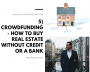 Artwork for 5) Crowdfunding - How to Buy Real Estate Without Credit or a Bank