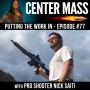 Artwork for Center Mass Podcast #77 - Putting in Work with Pro Shooter Nick Saiti