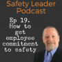Artwork for Ep 19 - How To Get Employee Commitment To Safety