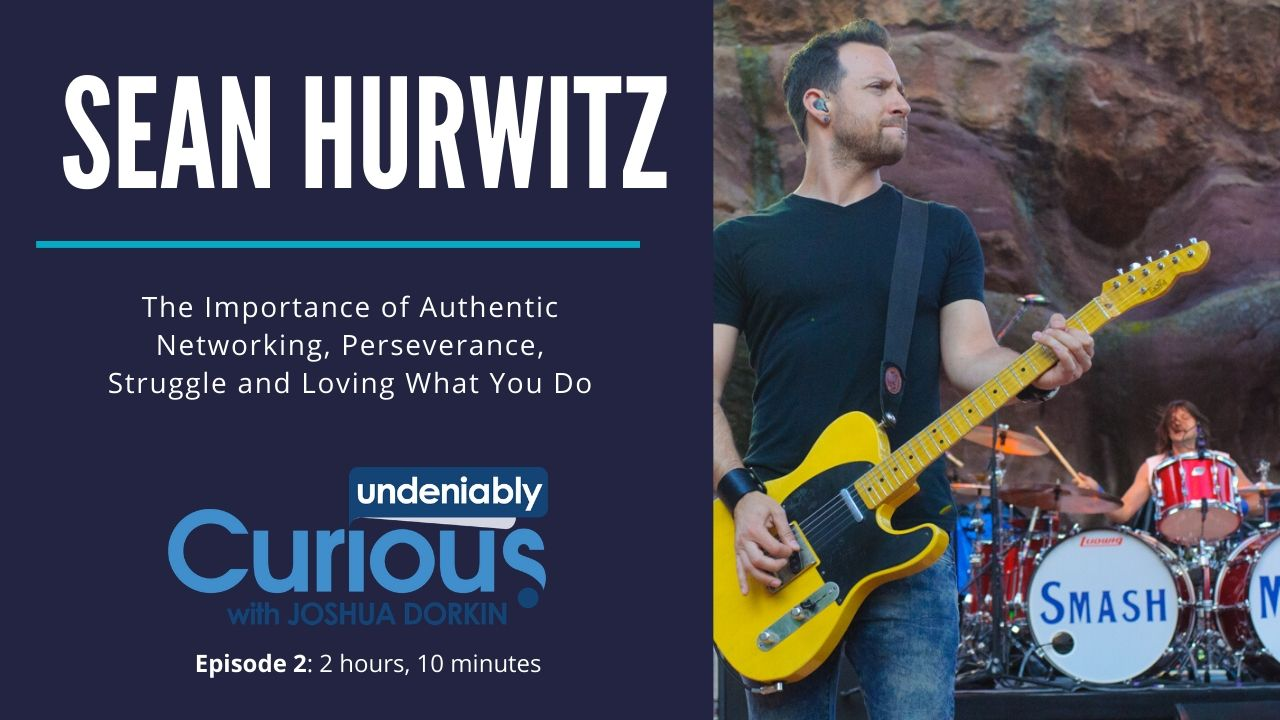 Smash Mouth's Sean Hurwitz  on the Importance of Perseverance, Struggle and Authentic Networking
