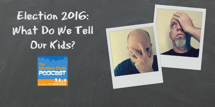 #53: Election 2016: What Do We Tell Our Kids?