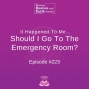 Artwork for It Happened To Me… Should I Go To The Emergency Room? - Episode #223