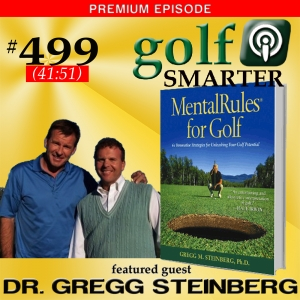 499 Premium: Golf is 100% Mental & 100% Physical with Dr. Gregg Steinberg