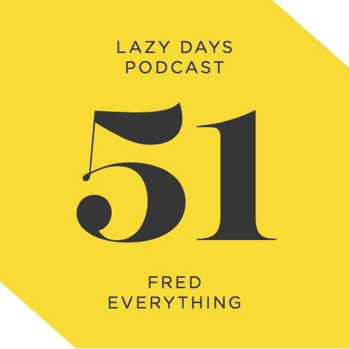 Lazy Days Podcast Fifty One