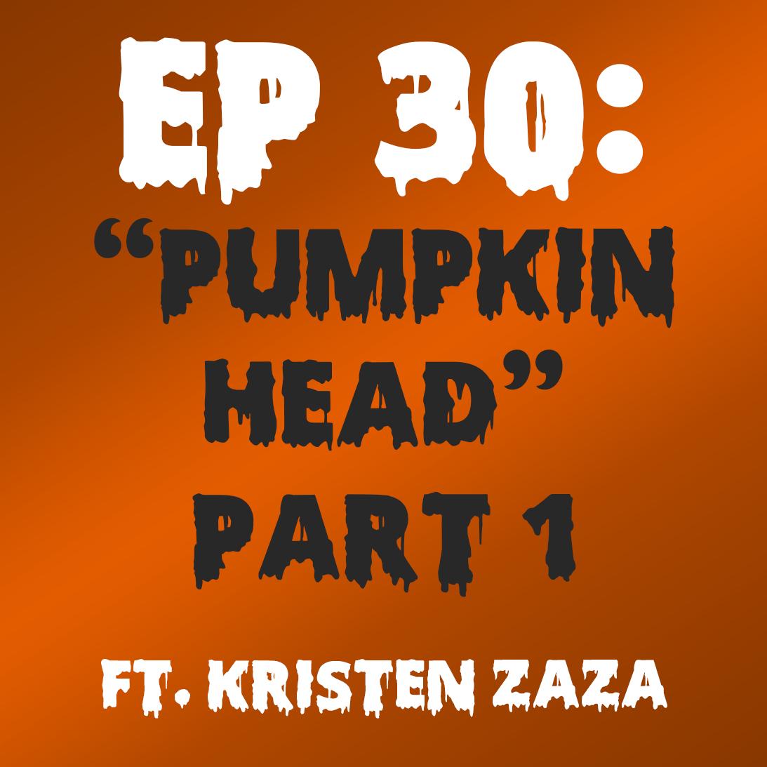 "Ep. 30 - ""Pumpkin Head"" Part 1 (Sleepy Hollow) ft. Kristen Zaza"