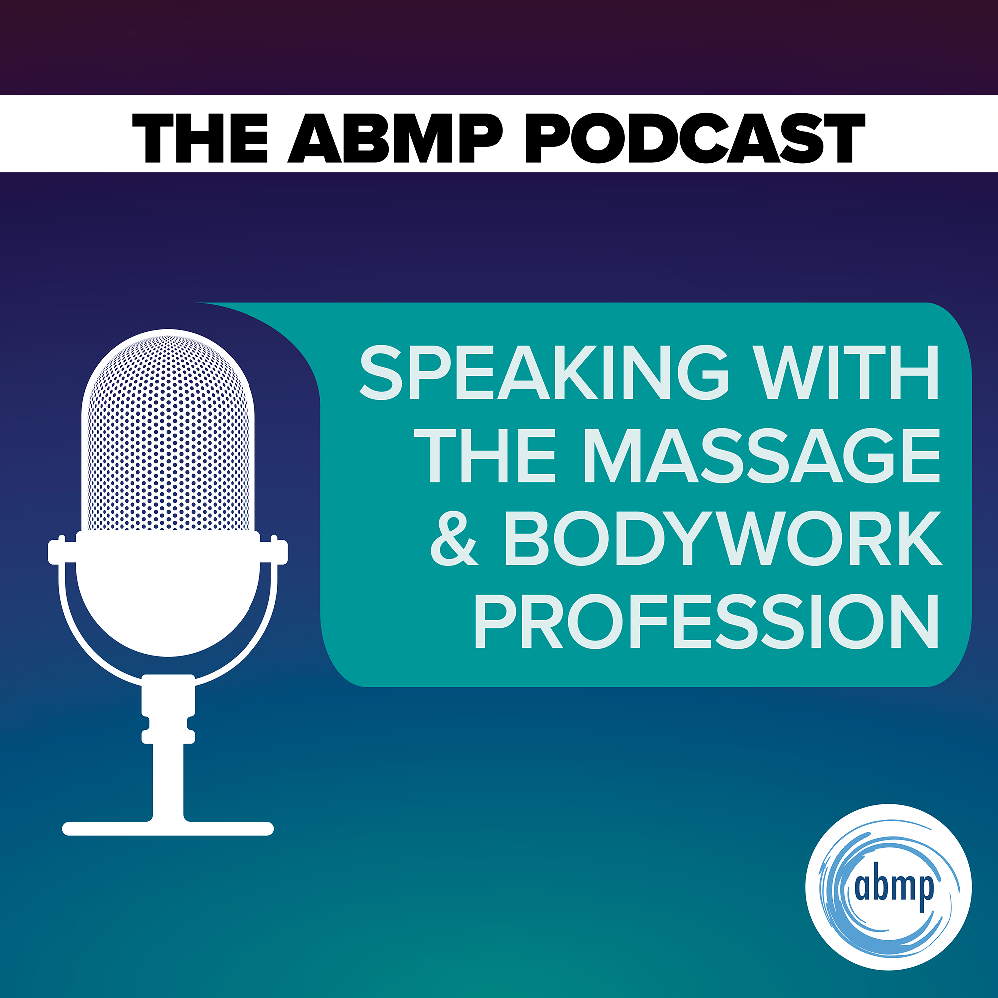 The ABMP Podcast   Speaking With the Massage & Bodywork Profession show art