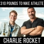 Artwork for 310 Pounds to a Nike Athlete - with Charlie Rocket