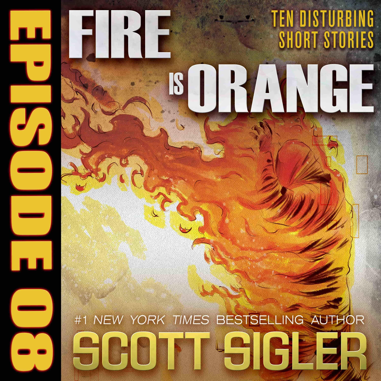 FIRE IS ORANGE Episode #8