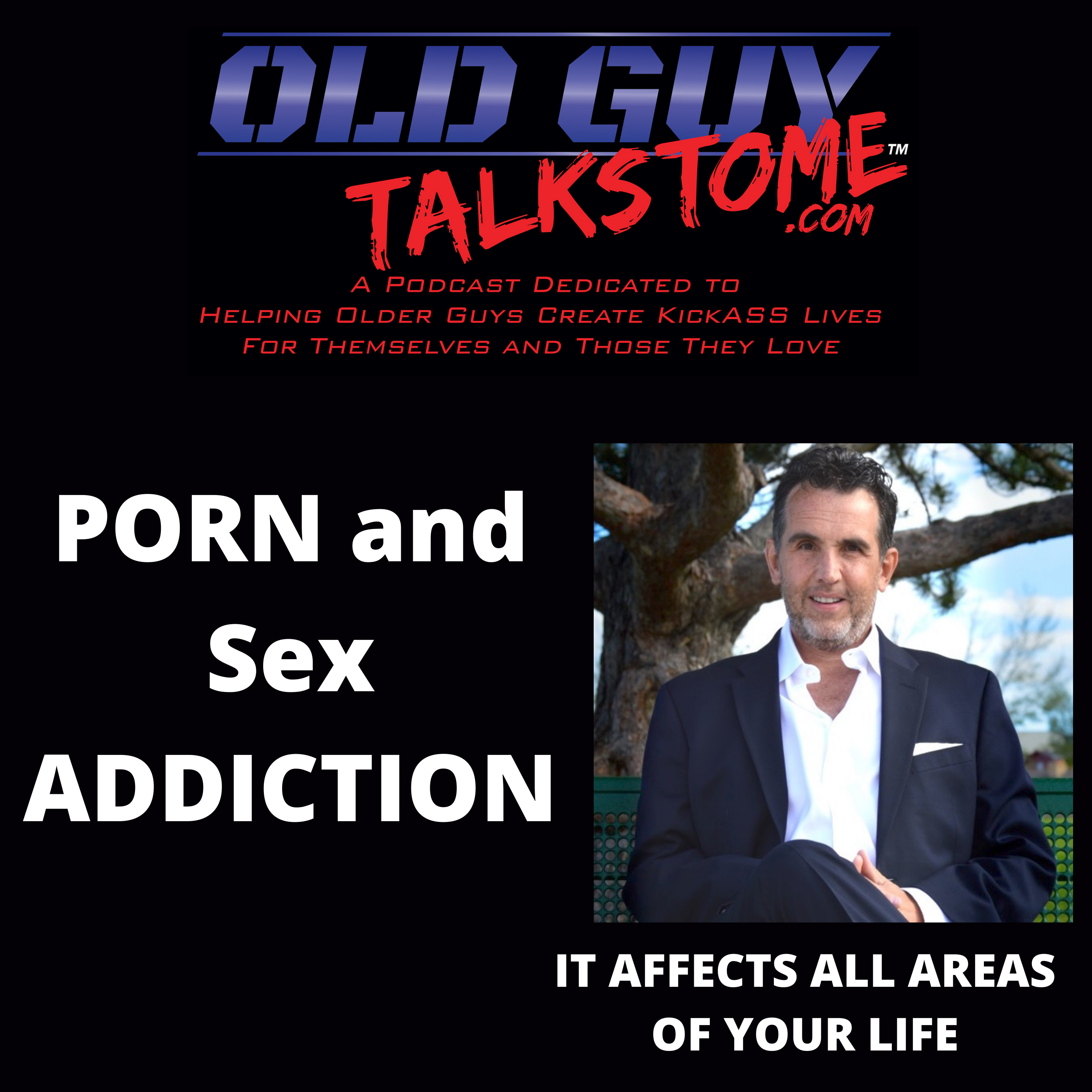 OldGuyTalksToMe - PORN and SEX  ADDICTION