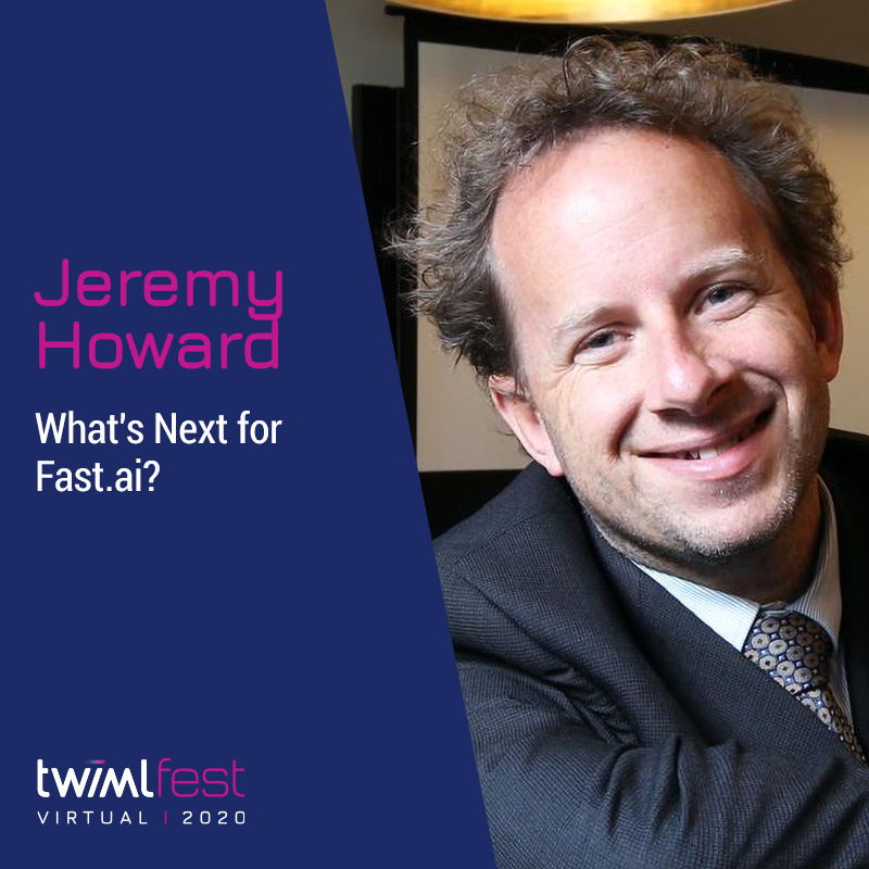 What's Next for Fast.ai? w/ Jeremy Howard - #421