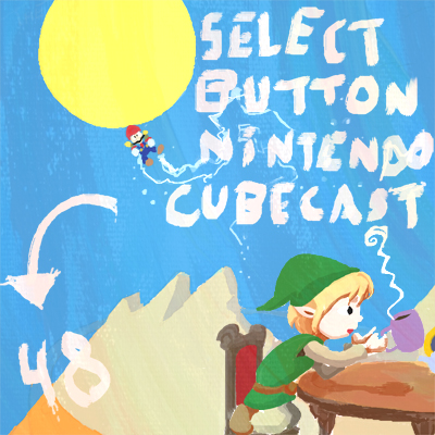Episode #48: The Select Button Nintendo Cubecast
