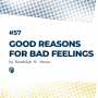 Artwork for 57: Good Reasons For Bad Feelings (دلایل خوب برای احساسهای بد)