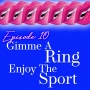 Artwork for Episode 10: Gimme the Ring and Enjoy the Sport