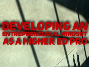 Episode 128: Developing An Entrepreneurial Mindset As A Higher Ed Pro