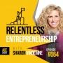 Artwork for RELENTLESS Entrepreneurship with Sharon Vinderine - ACEWEEKLY064