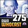 DWO WhoCast - #275 - Doctor Who Podcast