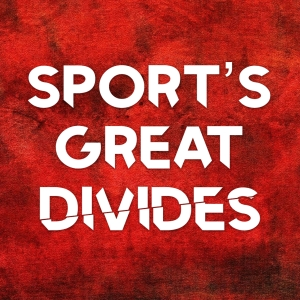 Sport's Great Divides