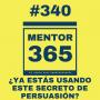 Artwork for MENTOR365 #340:¿Ya estás usando este secreto de persuasión?