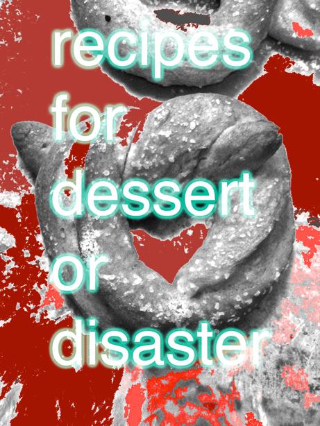 Recipes For Dessert Or Disaster