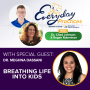 Artwork for Episode 69 - Breathing Life into Kids with Dr. Meghna Dassani