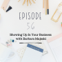 Artwork for Ep 56 - Showing Up In Your Business with Barbara Majeski