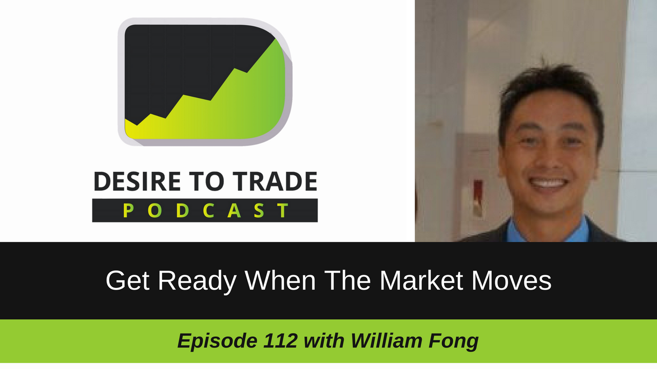 Get Ready When The Market Moves - William Fong Trader Interview